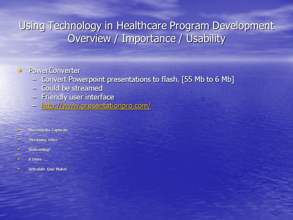 Using Technology in Healthcare Program Development Overview / Importance / Usability PowerConverter PowerConverter –Convert Powerpoint presentations to flash.