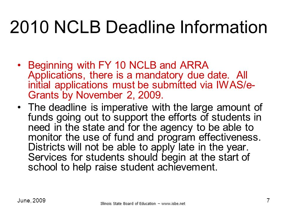 Illinois State Board of Education –   June, NCLB Deadline Information Beginning with FY 10 NCLB and ARRA Applications, there is a mandatory due date.