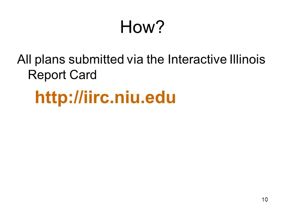 10 How? All plans submitted via the Interactive Illinois Report Card http://iirc.niu.edu