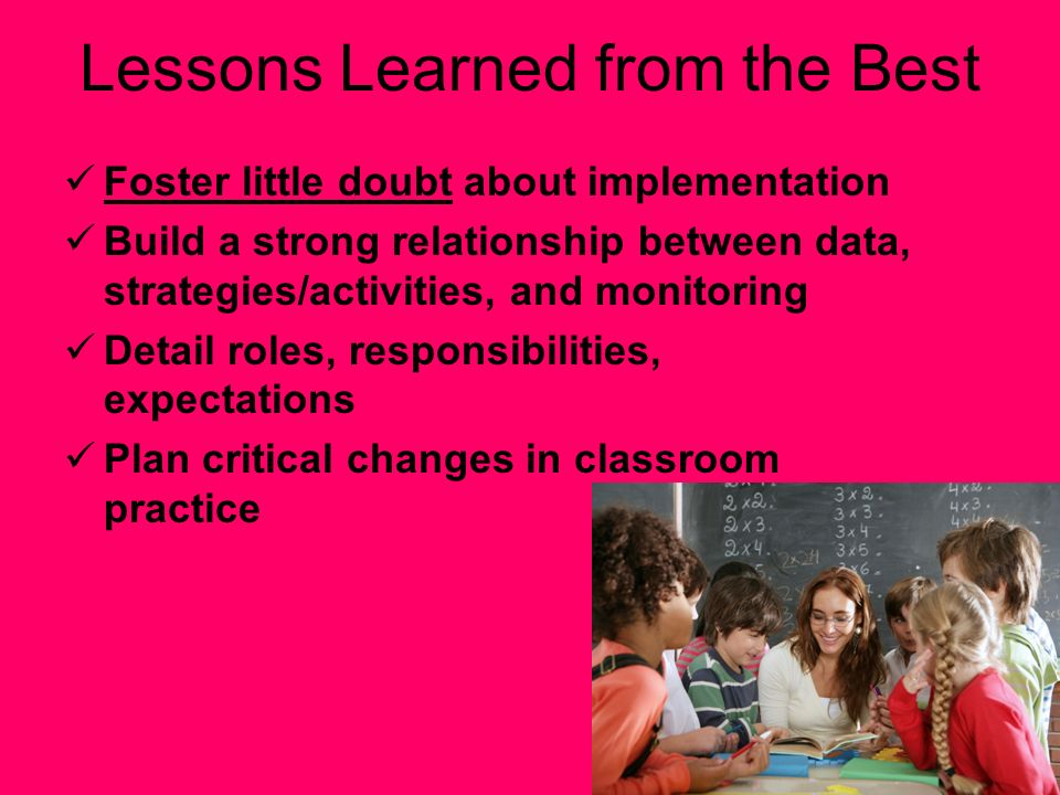 13 Lessons Learned from the Best Foster little doubt about implementation Build a strong relationship between data, strategies/activities, and monitor
