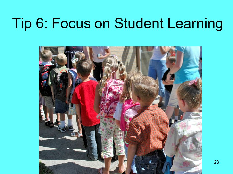 23 Tip 6: Focus on Student Learning