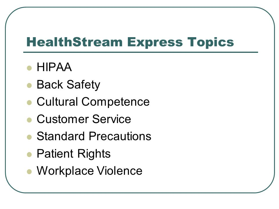HealthStream Express Topics HIPAA Back Safety Cultural Competence Customer Service Standard Precautions Patient Rights Workplace Violence