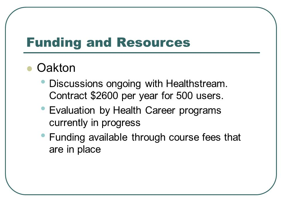 Funding and Resources Oakton Discussions ongoing with Healthstream.