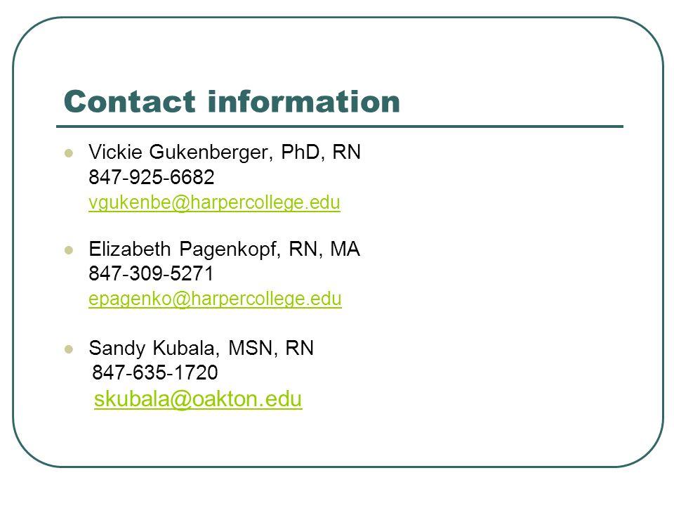 Contact information Vickie Gukenberger, PhD, RN 847-925-6682 vgukenbe@harpercollege.edu Elizabeth Pagenkopf, RN, MA 847-309-5271 epagenko@harpercollege.edu@harpercollege.edu Sandy Kubala, MSN, RN 847-635-1720 skubala@oakton.edu