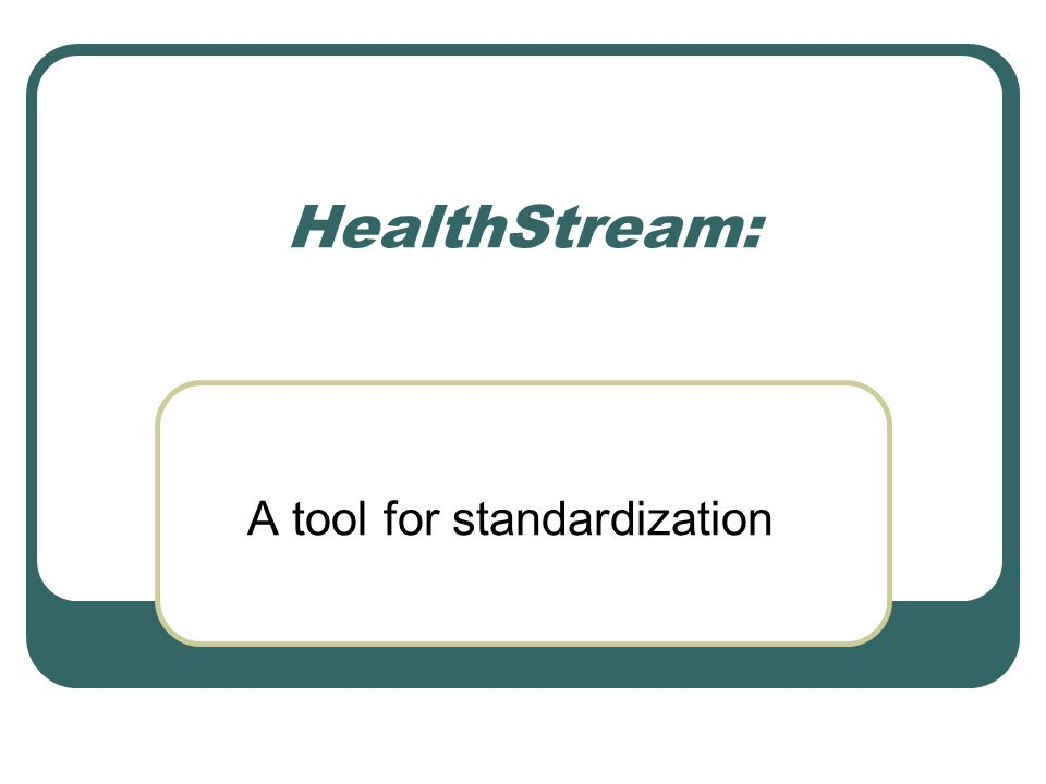 HealthStream: A tool for standardization
