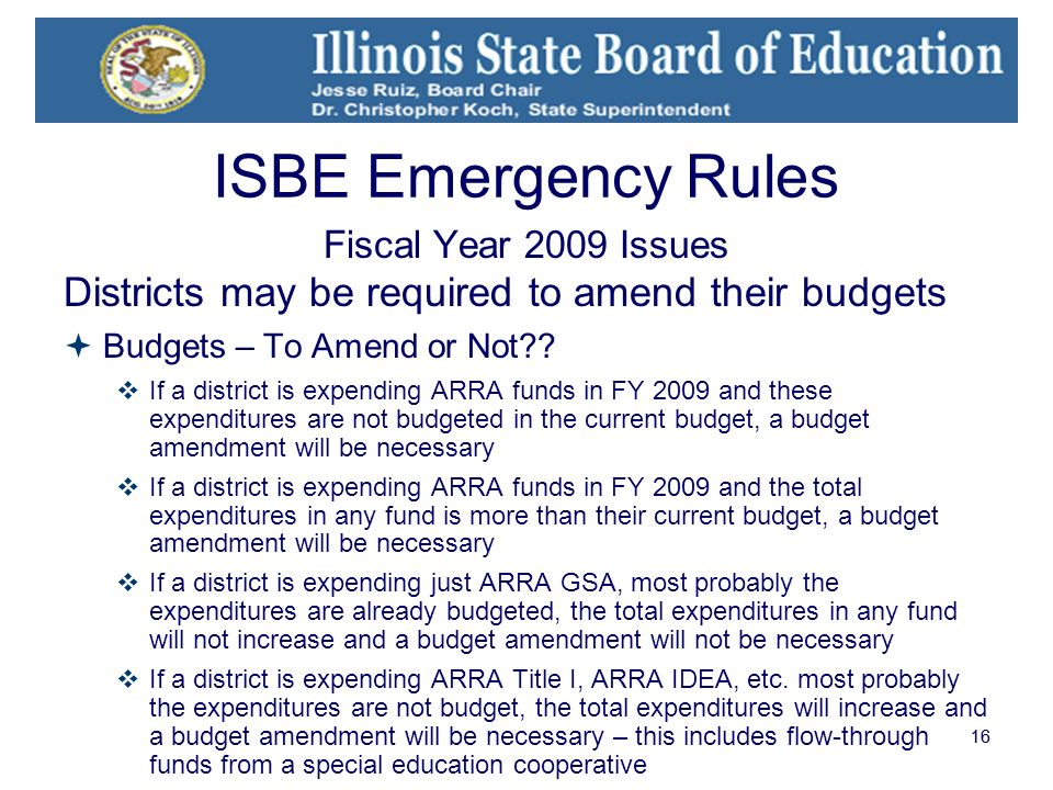 16 ISBE Emergency Rules Fiscal Year 2009 Issues Districts may be required to amend their budgets Budgets – To Amend or Not?.
