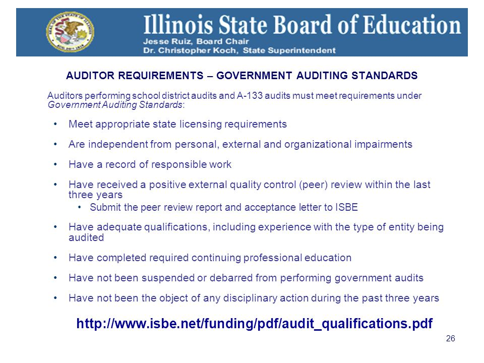26 AUDITOR REQUIREMENTS – GOVERNMENT AUDITING STANDARDS Auditors performing school district audits and A-133 audits must meet requirements under Gover