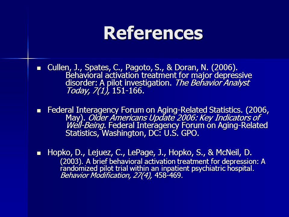 References Cullen, J., Spates, C., Pagoto, S., & Doran, N. (2006). Behavioral activation treatment for major depressive disorder: A pilot investigatio