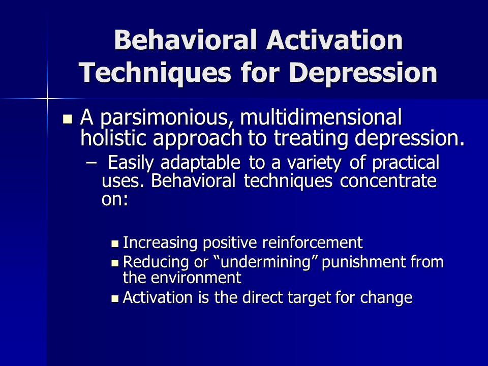 Behavioral Activation Techniques for Depression A parsimonious, multidimensional holistic approach to treating depression. A parsimonious, multidimens