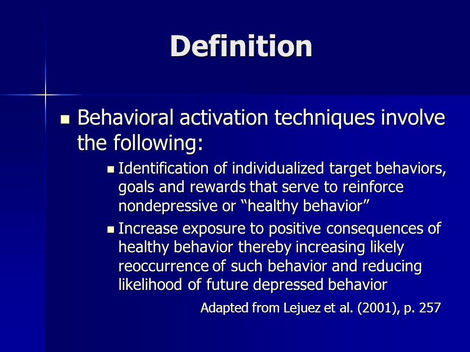 Definition Behavioral activation techniques involve the following: Behavioral activation techniques involve the following: Identification of individua