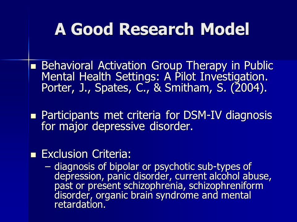 A Good Research Model Behavioral Activation Group Therapy in Public Mental Health Settings: A Pilot Investigation. Porter, J., Spates, C., & Smitham,