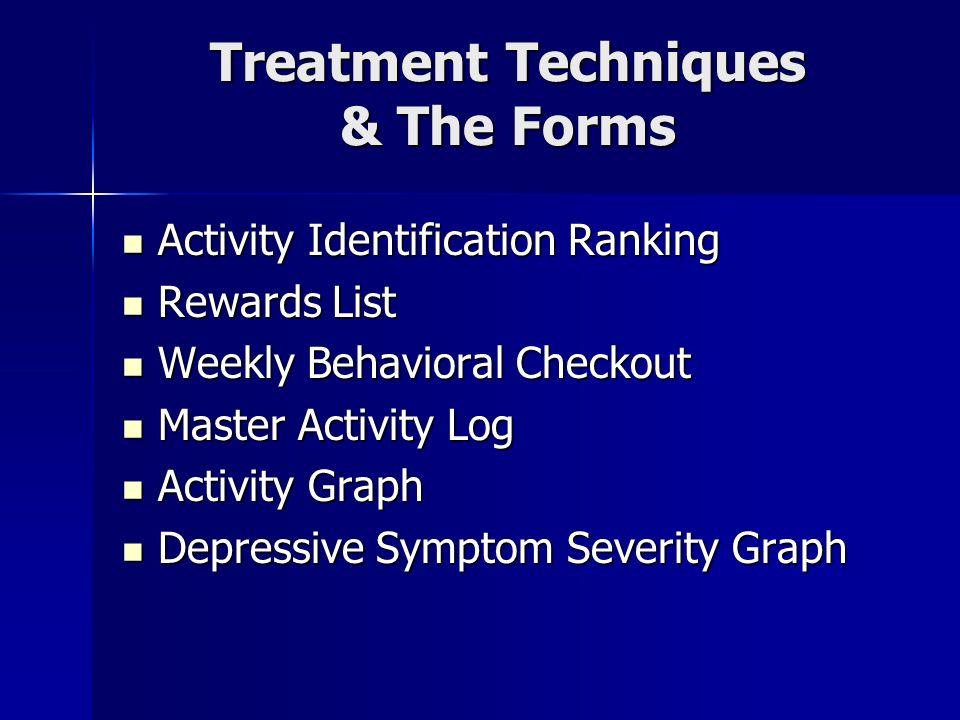 Treatment Techniques & The Forms Activity Identification Ranking Activity Identification Ranking Rewards List Rewards List Weekly Behavioral Checkout