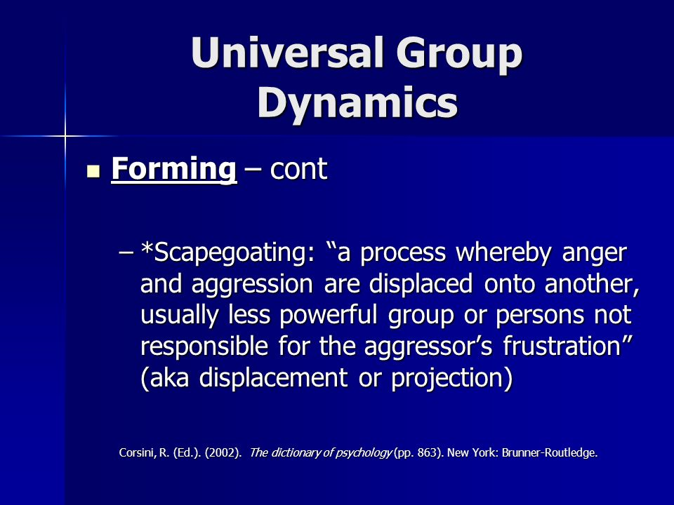 Universal Group Dynamics Forming – cont Forming – cont –During this stage there is hesitancy among the members and they will be sizing up one another and the group.