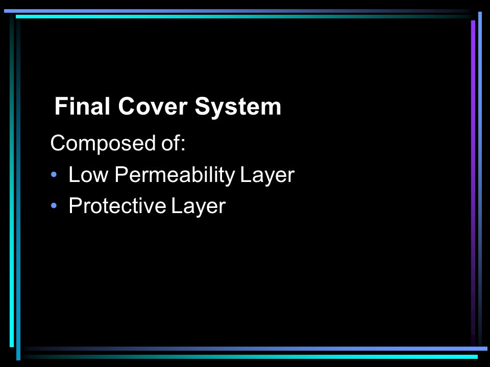 Final Cover System Composed of: Low Permeability Layer Protective Layer