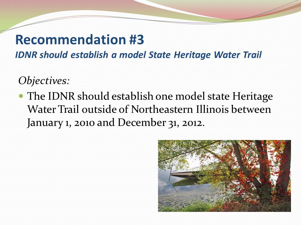 Recommendation #3 IDNR should establish a model State Heritage Water Trail Objectives: The IDNR should establish one model state Heritage Water Trail