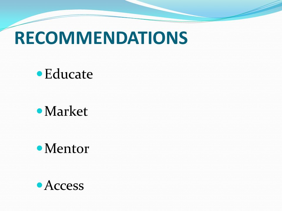 RECOMMENDATIONS Educate Market Mentor Access