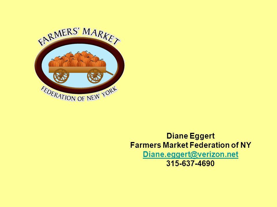 Diane Eggert Farmers Market Federation of NY Diane.eggert@verizon.net 315-637-4690
