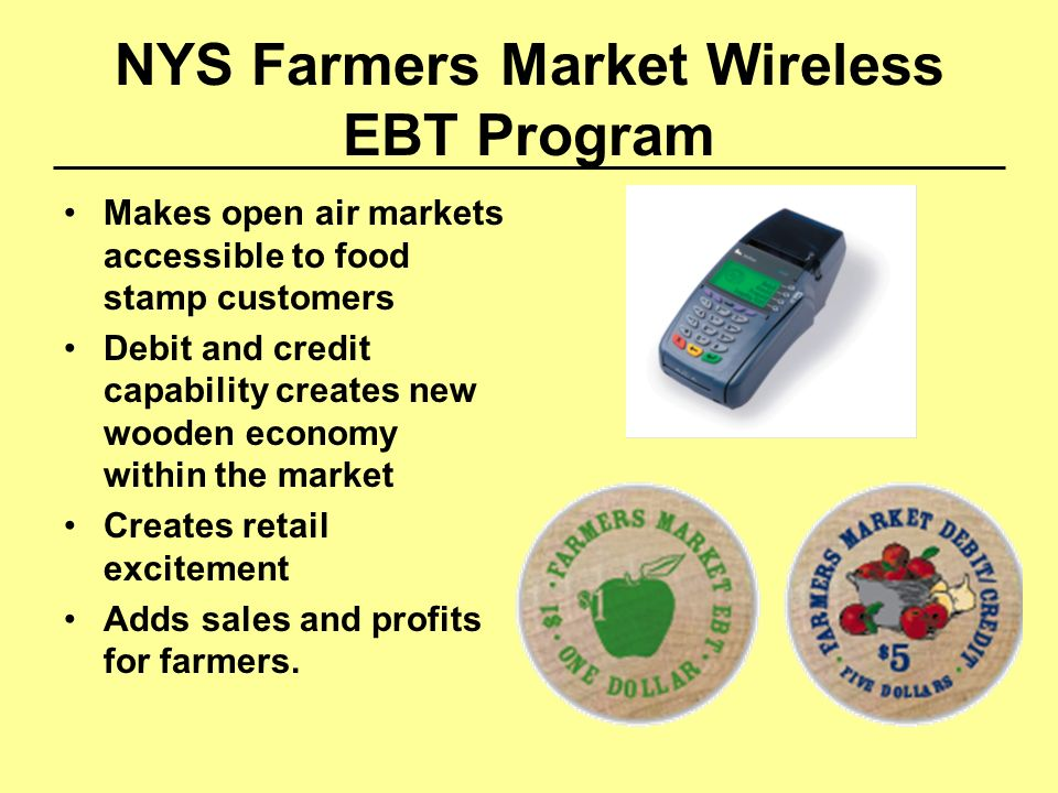 NYS Farmers Market Wireless EBT Program Makes open air markets accessible to food stamp customers Debit and credit capability creates new wooden econo
