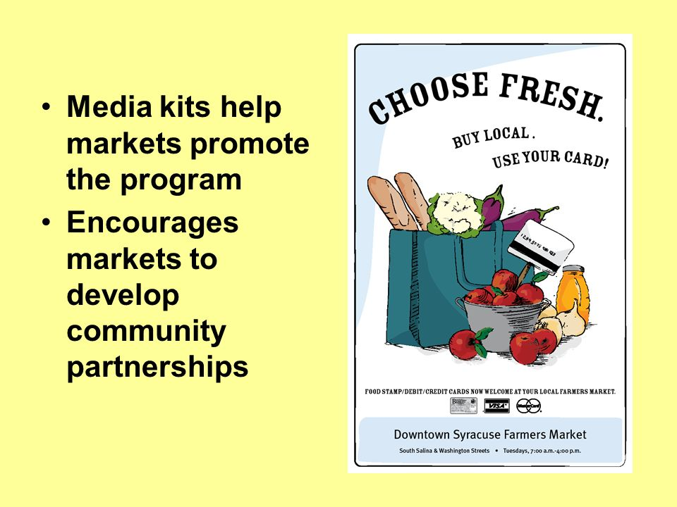 Media kits help markets promote the program Encourages markets to develop community partnerships
