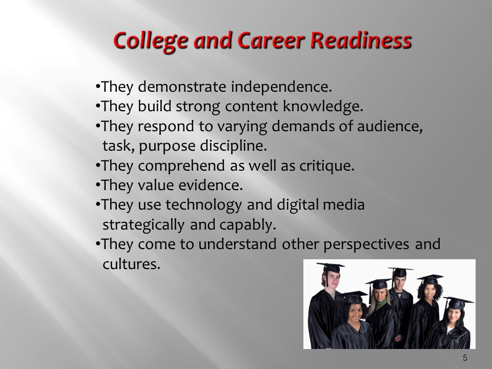 5 College and Career Readiness They demonstrate independence.