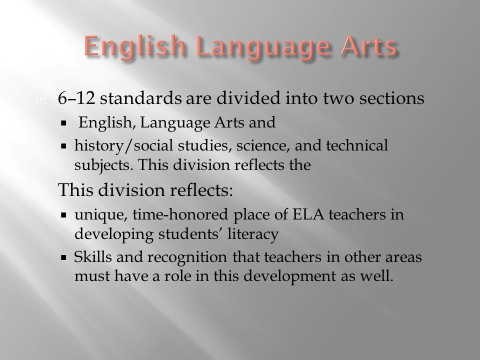 6–12 standards are divided into two sections English, Language Arts and history/social studies, science, and technical subjects.