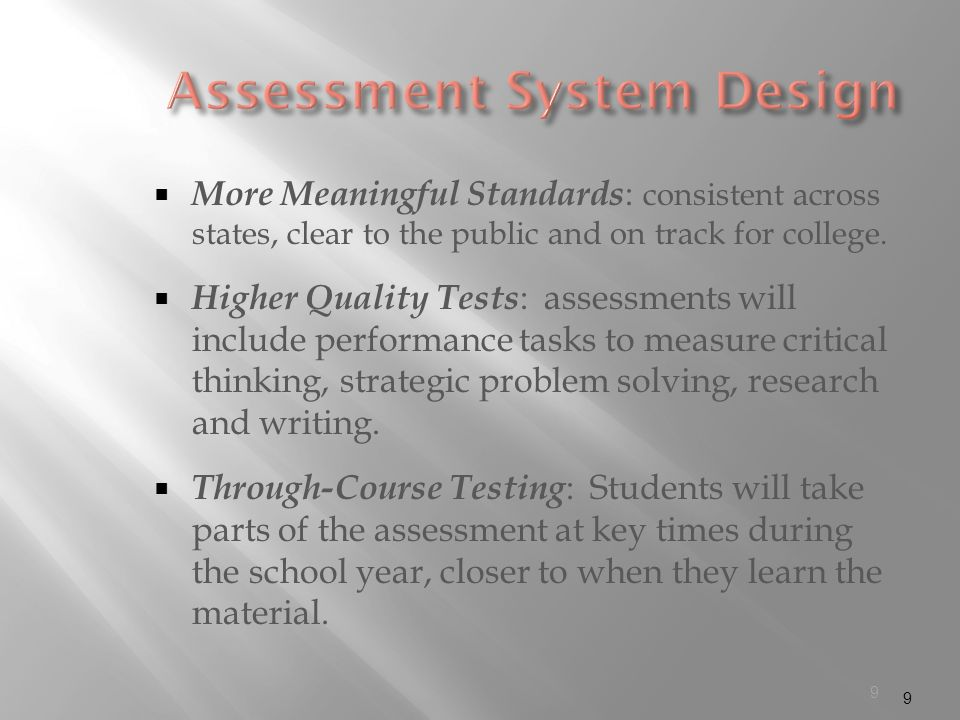 9 More Meaningful Standards : consistent across states, clear to the public and on track for college.