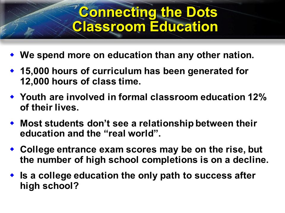 Connecting the Dots Classroom Education We spend more on education than any other nation.