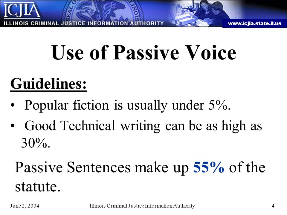 www.icjia.state.il.us June 2, 2004Illinois Criminal Justice Information Authority4 Use of Passive Voice Guidelines: Popular fiction is usually under 5%.