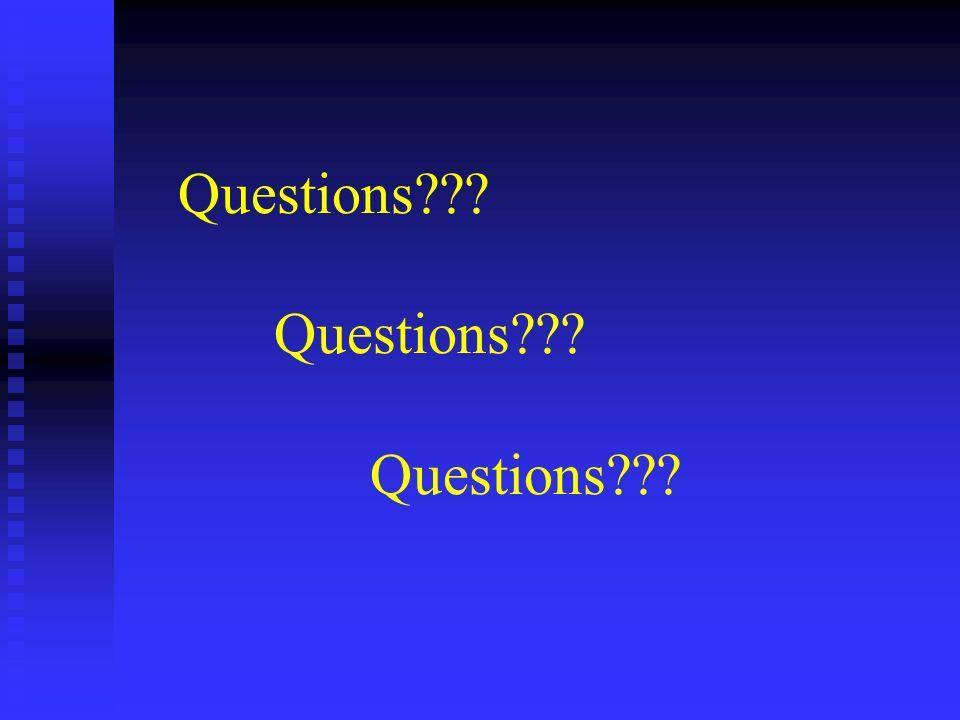 Questions??? Questions??? Questions???
