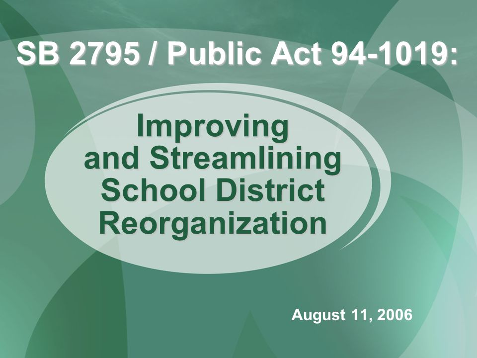 SB 2795 / Public Act 94-1019: August 11, 2006 Improving and Streamlining School District Reorganization