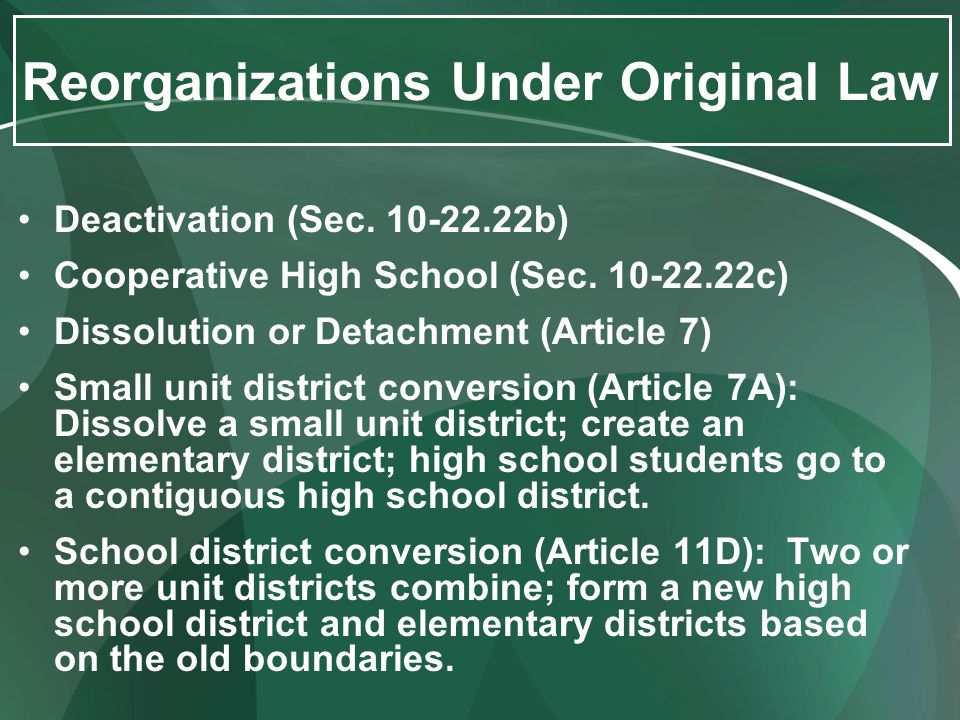 Reorganizations Under Original Law Deactivation (Sec. 10-22.22b) Cooperative High School (Sec. 10-22.22c) Dissolution or Detachment (Article 7) Small