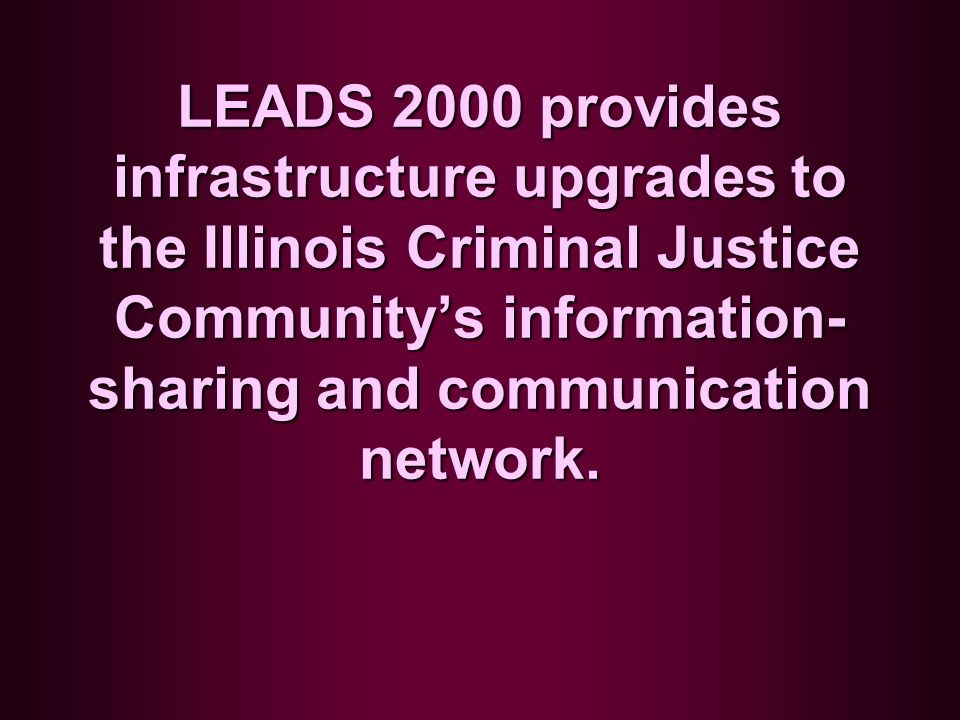 The heart of LEADS is CHF Born in 1968, the Illinois computerized hot files provide law enforcement with a database for maintaining on-line records of wanted persons, missing persons, stolen vehicles and property.