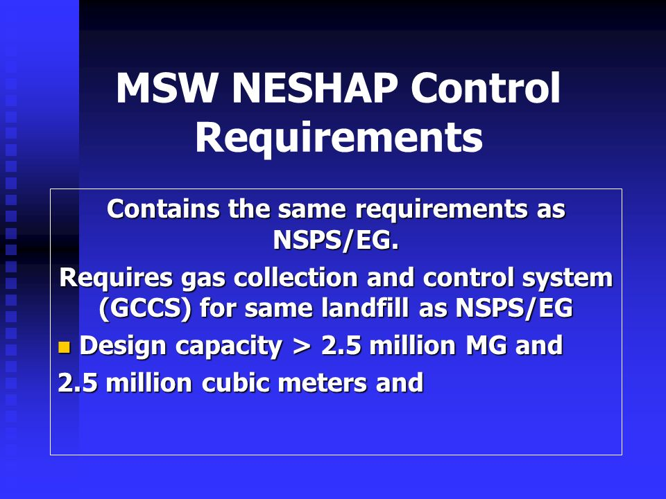 MSW NESHAP Control Requirements Contains the same requirements as NSPS/EG.