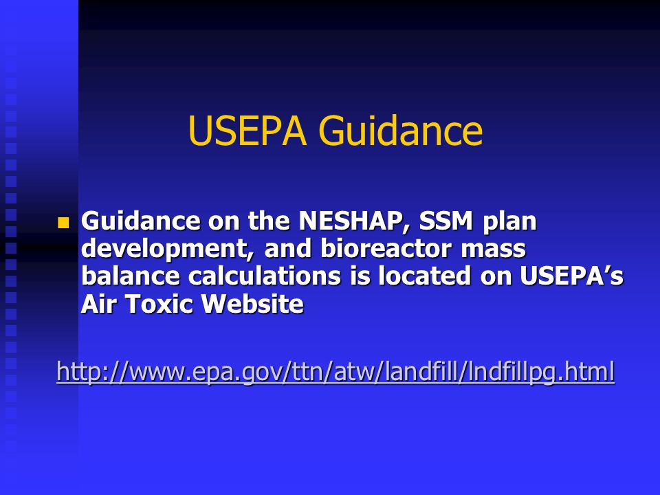 USEPA Guidance Guidance on the NESHAP, SSM plan development, and bioreactor mass balance calculations is located on USEPAs Air Toxic Website Guidance on the NESHAP, SSM plan development, and bioreactor mass balance calculations is located on USEPAs Air Toxic Website http://www.epa.gov/ttn/atw/landfill/lndfillpg.html