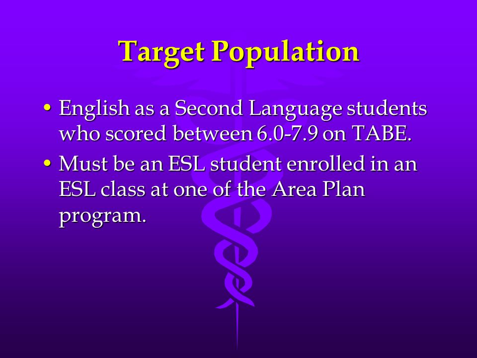 Target Population English as a Second Language students who scored between 6.0-7.9 on TABE.English as a Second Language students who scored between 6.0-7.9 on TABE.