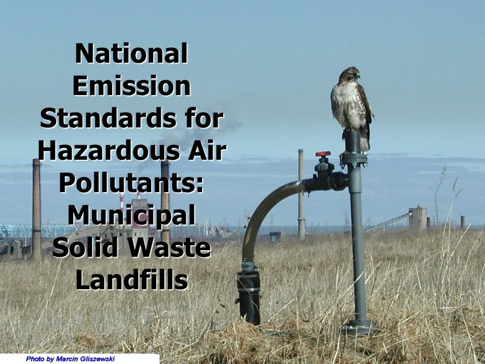 On January 16, 2003 USEPA promulgated standards for national emission hazardous air pollutants (NESHAP) for municipal solid waste (MSW) landfills.