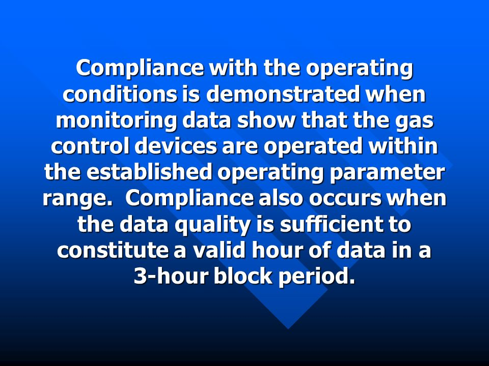 Compliance with the operating conditions is demonstrated when monitoring data show that the gas control devices are operated within the established operating parameter range.