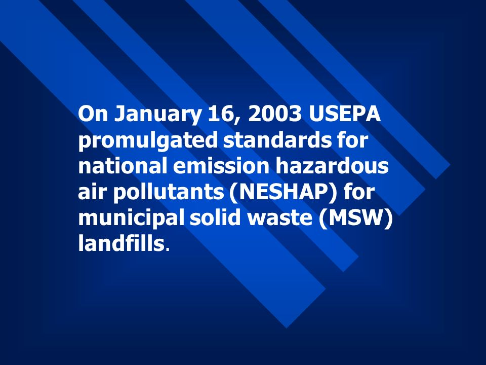 MSW Landfills NESHAP 40 CFR Part 63, Subpart AAAA Promulgated January 16, 2003 Federal Register Vol.