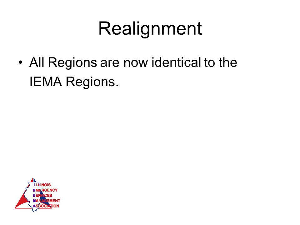 Realignment All Regions are now identical to the IEMA Regions.