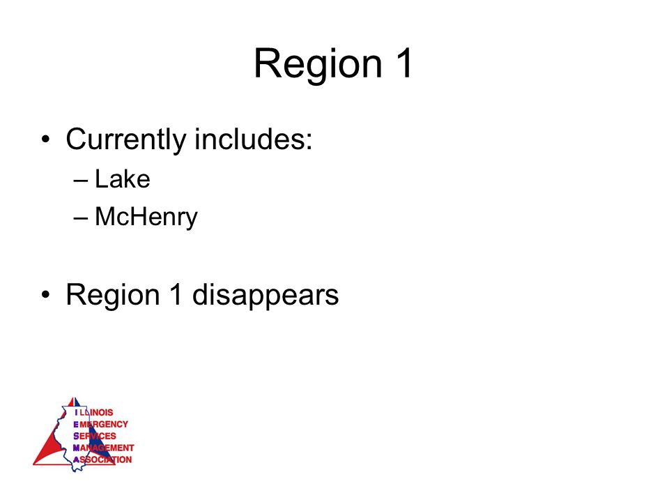 Region 1 Currently includes: –Lake –McHenry Region 1 disappears