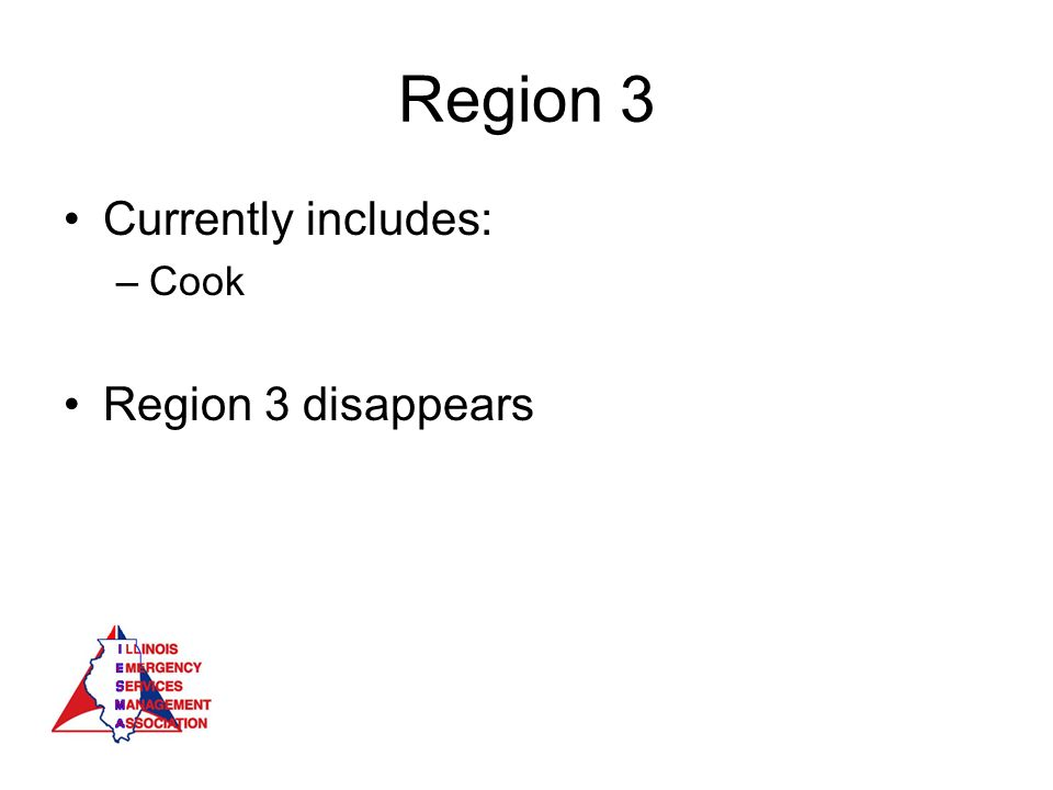Region 3 Currently includes: –Cook Region 3 disappears