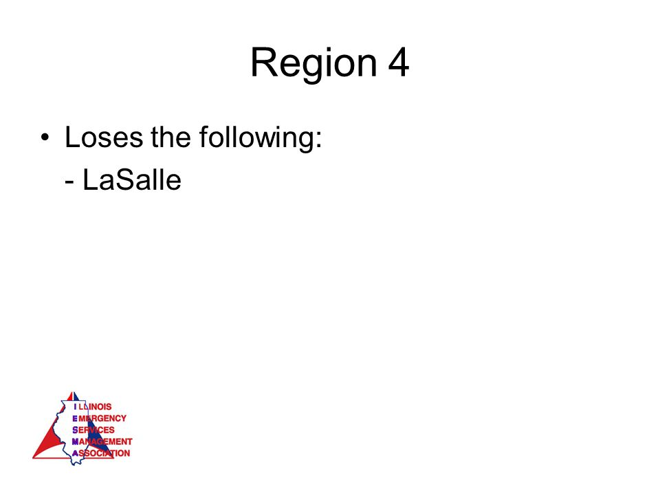 Region 4 Loses the following: - LaSalle