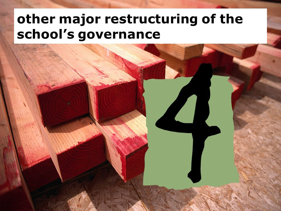 other major restructuring of the schools governance
