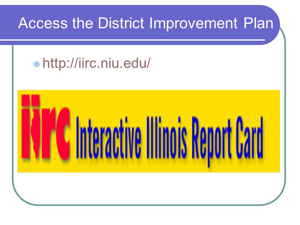 Access the District Improvement Plan http://iirc.niu.edu/