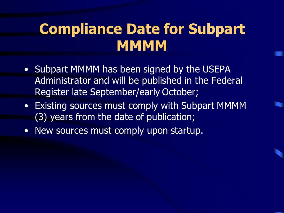 ADDITIONAL ITEMS FOR COMPLIANCE General Provisions (Subpart A) Notices –Initial Notification –Notification of Compliance Status Reports –Semi-annual C