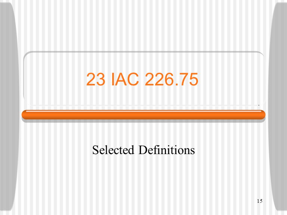 15 23 IAC 226.75 Selected Definitions