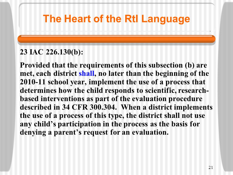 21 The Heart of the RtI Language 23 IAC 226.130(b): Provided that the requirements of this subsection (b) are met, each district shall, no later than
