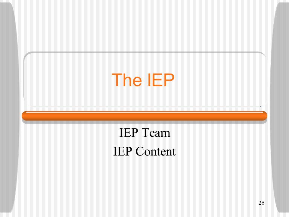 26 The IEP IEP Team IEP Content