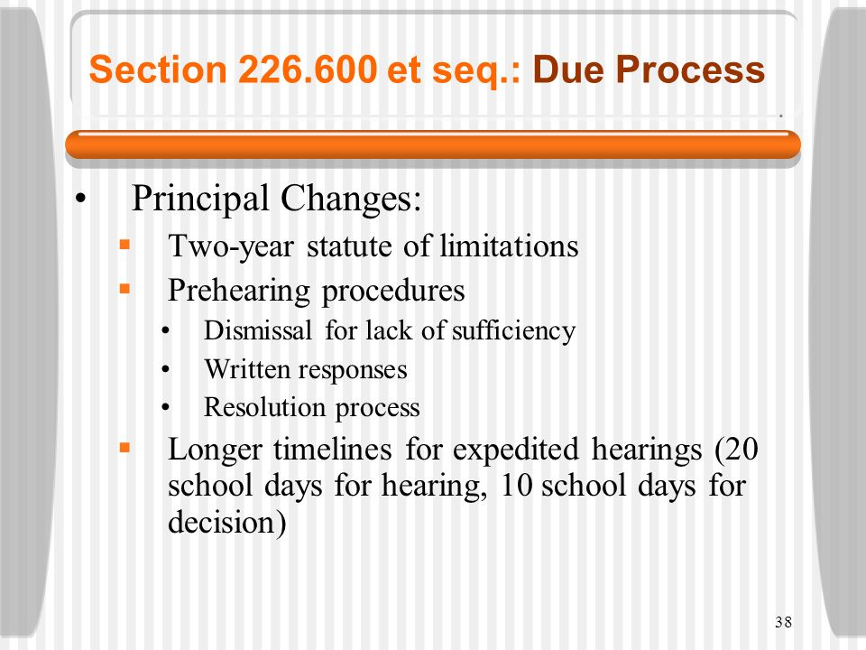 38 Section 226.600 et seq.: Due Process Principal Changes: Two-year statute of limitations Prehearing procedures Dismissal for lack of sufficiency Wri