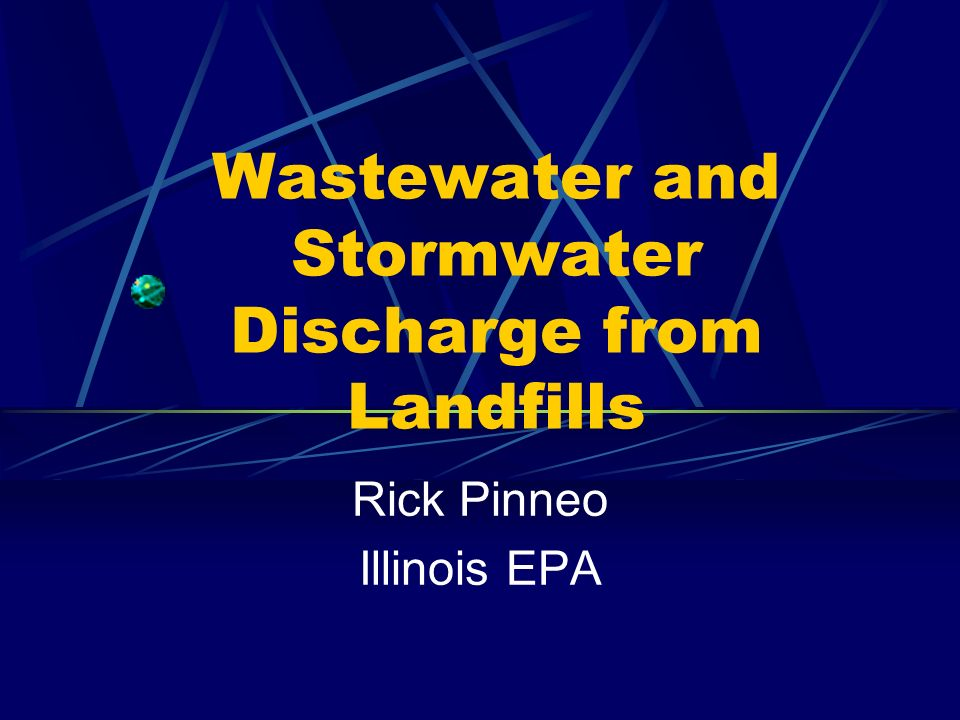 Wastewater and Stormwater Discharge from Landfills Rick Pinneo Illinois EPA